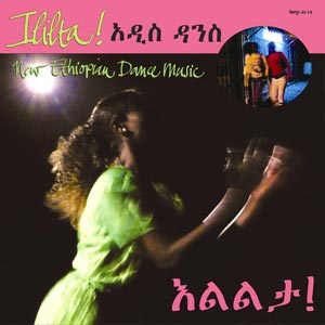 Ililta! : New Ethiopian Dance Music